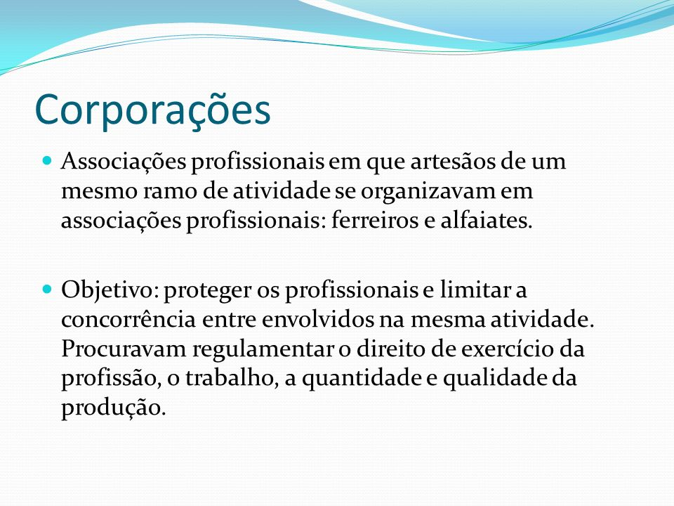 Corporações Associações profissionais em que artesãos de um mesmo ramo de atividade se organizavam em associações profissionais: ferreiros e alfaiates