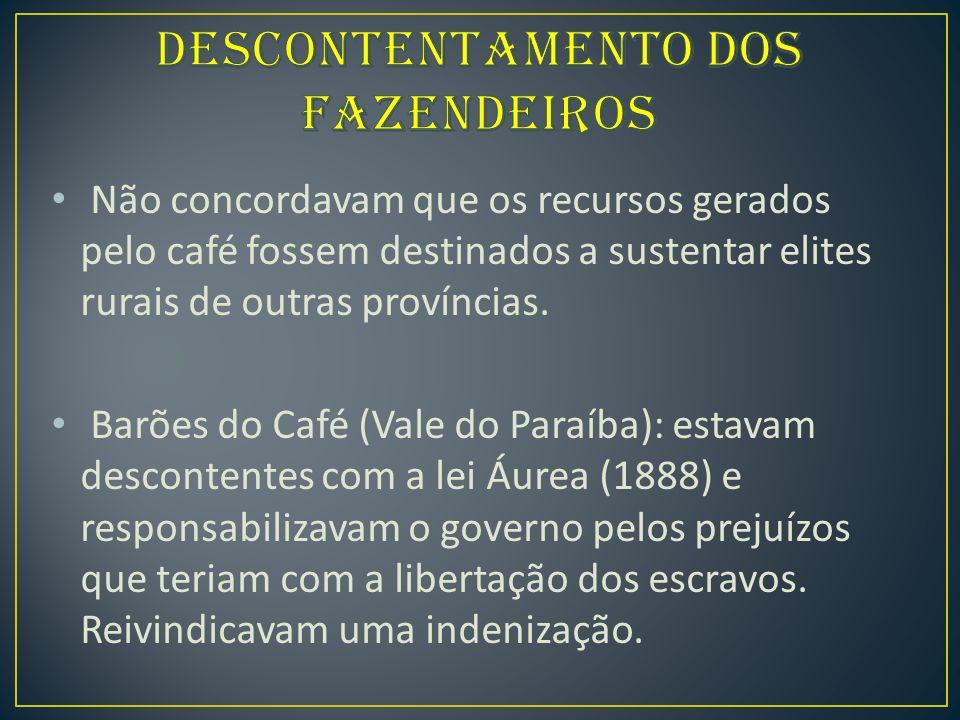 Não concordavam que os recursos gerados pelo café fossem destinados a sustentar elites rurais de outras províncias.