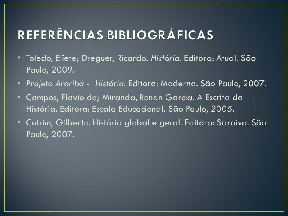 Toledo, Eliete; Dreguer, Ricardo.História. Editora: Atual.