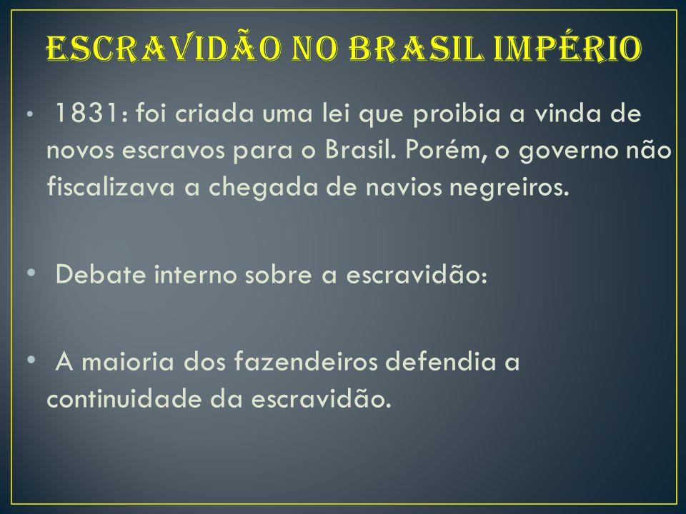 1831: foi criada uma lei que proibia a vinda de novos escravos para o Brasil.