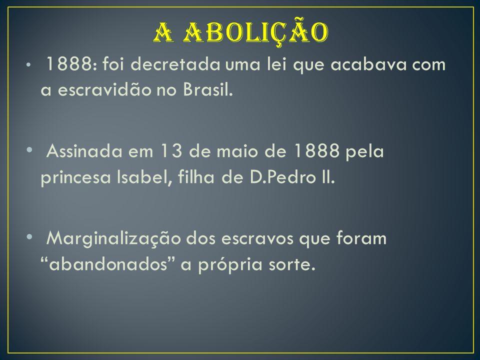 1888: foi decretada uma lei que acabava com a escravidão no Brasil.