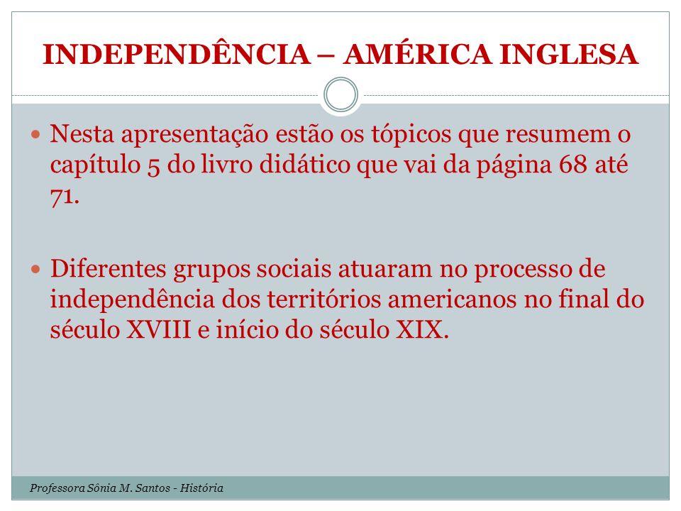 INDEPENDÊNCIA – AMÉRICA INGLESA Nesta apresentação estão os tópicos que resumem o capítulo 5 do livro didático que vai da página 68 até 71. Diferentes
