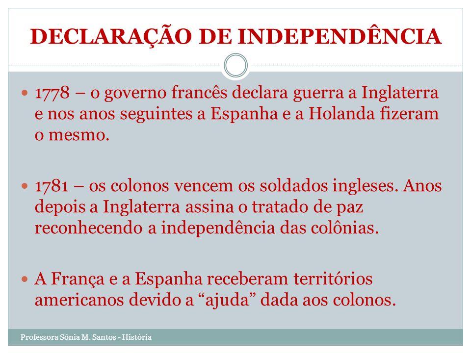 DECLARAÇÃO DE INDEPENDÊNCIA 1778 – o governo francês declara guerra a Inglaterra e nos anos seguintes a Espanha e a Holanda fizeram o mesmo. 1781 – os