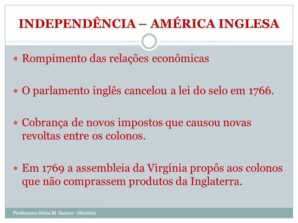 INDEPENDÊNCIA – AMÉRICA INGLESA Festa do chá Em 1773 cidadãos de Boston (Nova Inglaterra), jogaram ao mar todo o carregamento de chá de um navio da Companhia das Índias Ocidentais (Inglaterra).