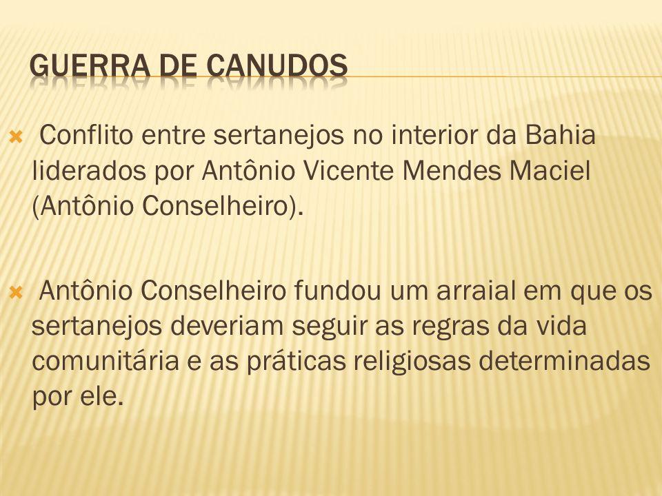 Conflito entre sertanejos no interior da Bahia liderados por Antônio Vicente Mendes Maciel (Antônio Conselheiro). Antônio Conselheiro fundou um arraia