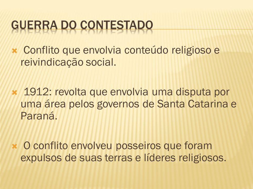 Conflito que envolvia conteúdo religioso e reivindicação social. 1912: revolta que envolvia uma disputa por uma área pelos governos de Santa Catarina