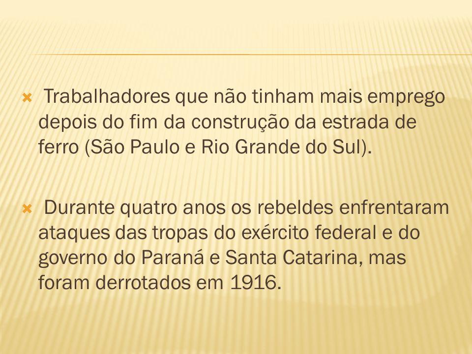 Trabalhadores que não tinham mais emprego depois do fim da construção da estrada de ferro (São Paulo e Rio Grande do Sul). Durante quatro anos os rebe