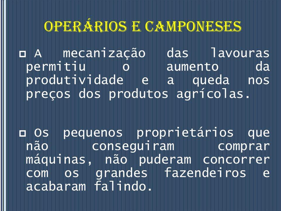 OPERÁRIOS E CAMPONESES A mecanização das lavouras permitiu o aumento da produtividade e a queda nos preços dos produtos agrícolas.
