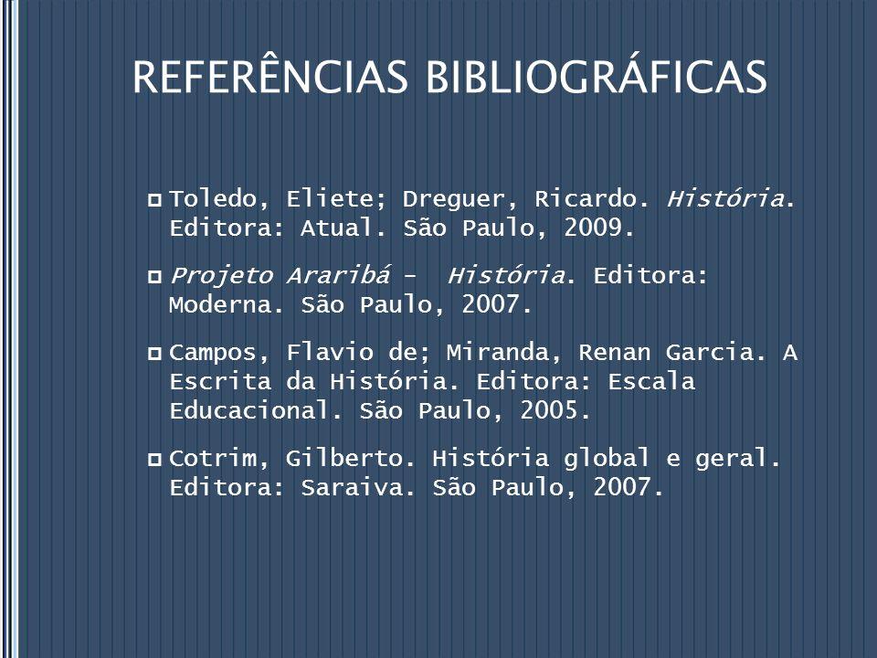 REFERÊNCIAS BIBLIOGRÁFICAS Toledo, Eliete; Dreguer, Ricardo.
