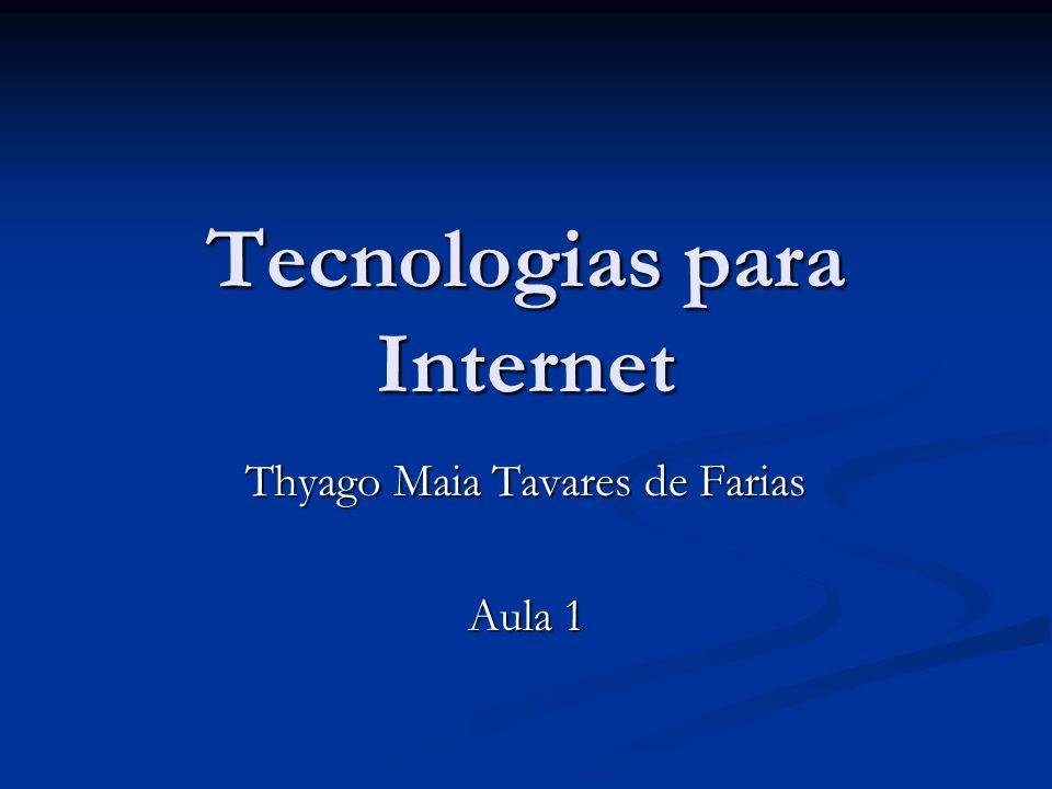 Tecnologias para Internet Thyago Maia Tavares de Farias Aula 1