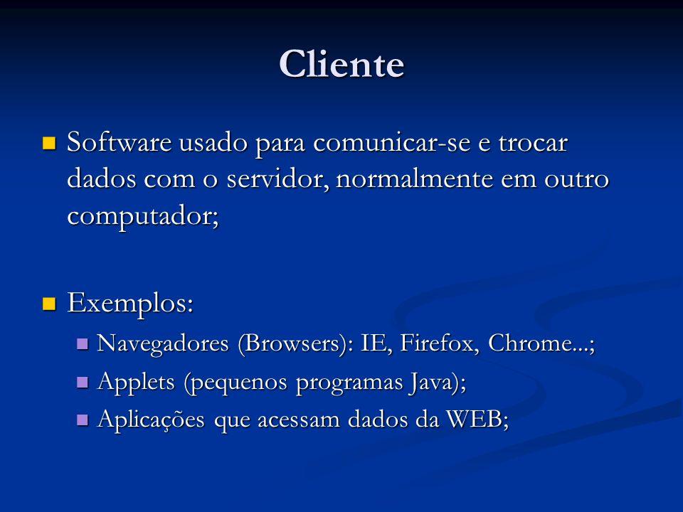 Cliente Software usado para comunicar-se e trocar dados com o servidor, normalmente em outro computador; Software usado para comunicar-se e trocar dad