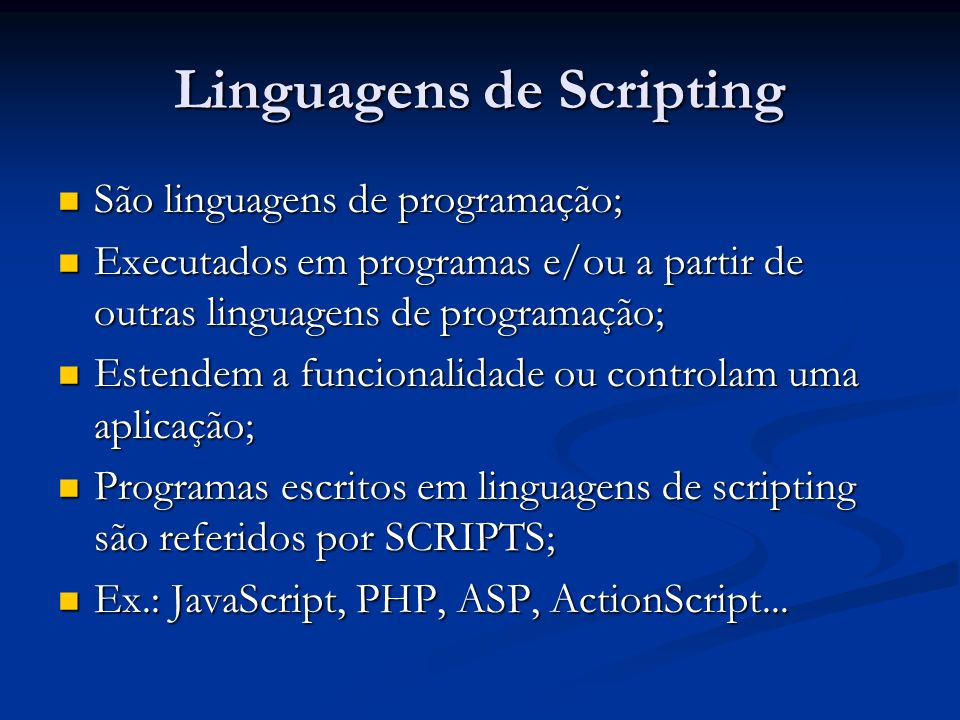 Linguagens de Scripting São linguagens de programação; São linguagens de programação; Executados em programas e/ou a partir de outras linguagens de pr