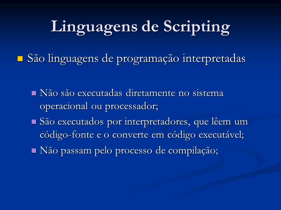 Linguagens de Scripting São linguagens de programação interpretadas São linguagens de programação interpretadas Não são executadas diretamente no sist