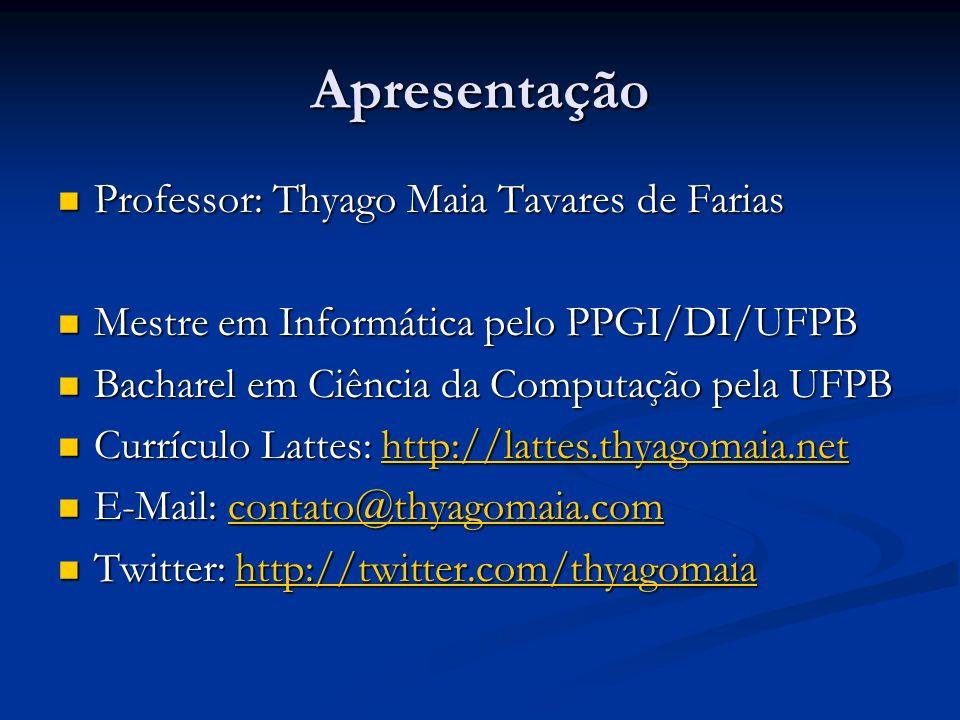 Apresentação Professor: Thyago Maia Tavares de Farias Professor: Thyago Maia Tavares de Farias Mestre em Informática pelo PPGI/DI/UFPB Mestre em Infor