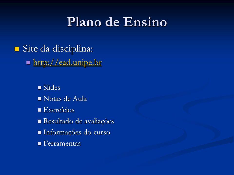 Plano de Ensino Site da disciplina: Site da disciplina: http://ead.unipe.br http://ead.unipe.br http://ead.unipe.br Slides Slides Notas de Aula Notas