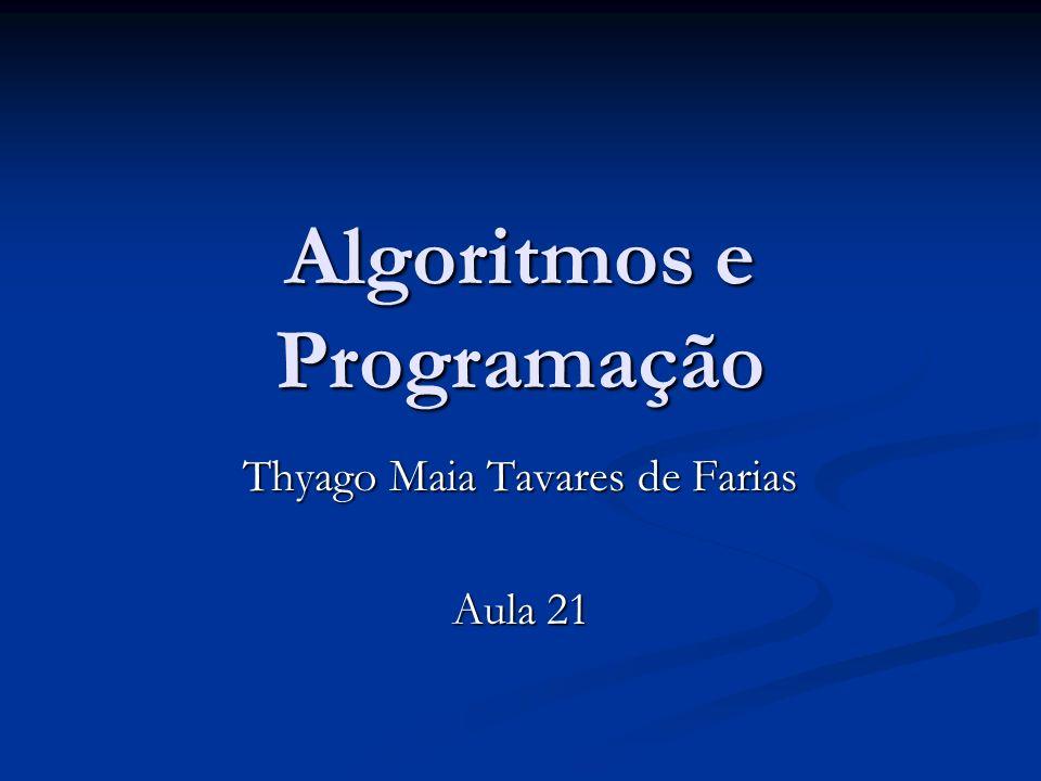 Algoritmos e Programação Thyago Maia Tavares de Farias Aula 21
