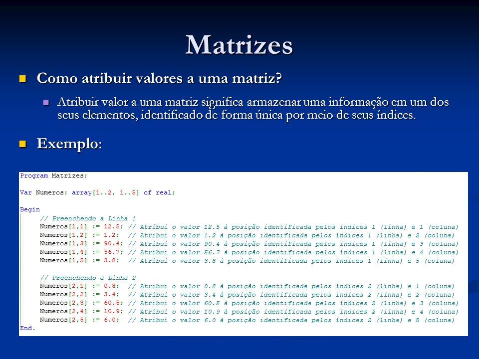 Matrizes Como atribuir valores a uma matriz? Como atribuir valores a uma matriz? Atribuir valor a uma matriz significa armazenar uma informação em um