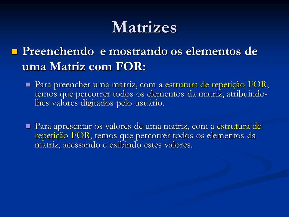 Matrizes Preenchendo e mostrando os elementos de uma Matriz com FOR: Preenchendo e mostrando os elementos de uma Matriz com FOR: Para preencher uma ma