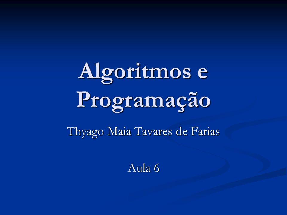 Algoritmos e Programação Thyago Maia Tavares de Farias Aula 6