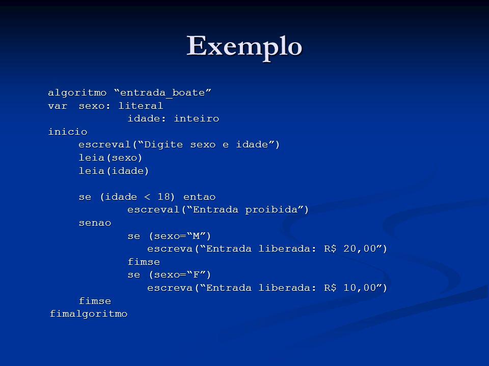 Exemplo algoritmo entrada_boate varsexo: literal idade: inteiro inicio escreval(Digite sexo e idade) leia(sexo)leia(idade) se (idade < 18) entao escre
