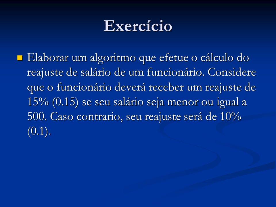 Exercício Elaborar um algoritmo que efetue o cálculo do reajuste de salário de um funcionário. Considere que o funcionário deverá receber um reajuste