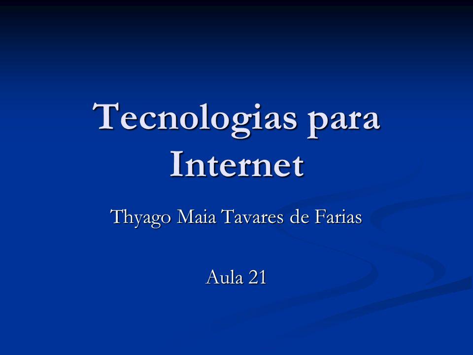 Tecnologias para Internet Thyago Maia Tavares de Farias Aula 21