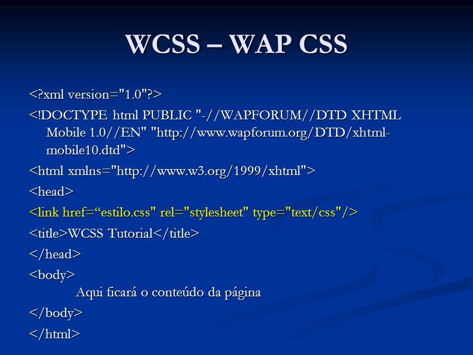 WCSS – WAP CSS <head> WCSS Tutorial WCSS Tutorial </head> Aqui ficará o conteúdo da página Aqui ficará o conteúdo da página</body></html>