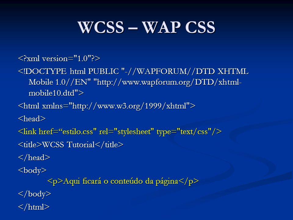 WCSS – WAP CSS <head> WCSS Tutorial WCSS Tutorial </head> Aqui ficará o conteúdo da página Aqui ficará o conteúdo da página </body></html>