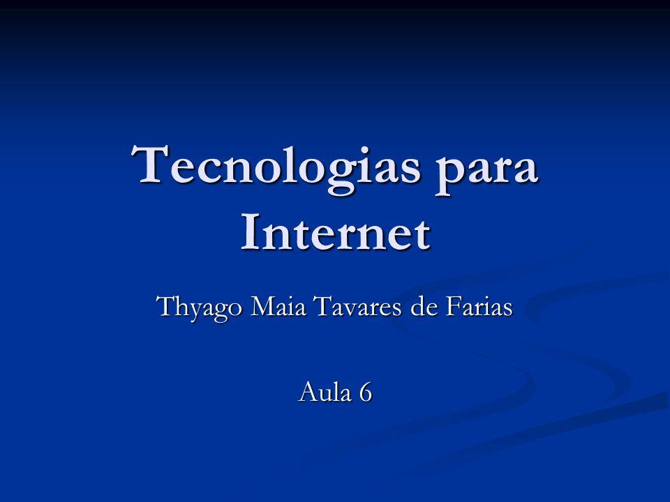 Tecnologias para Internet Thyago Maia Tavares de Farias Aula 6