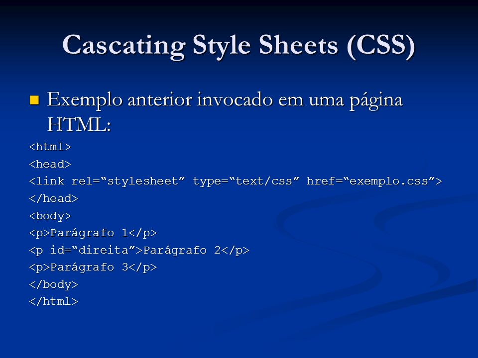 Cascating Style Sheets (CSS) Exemplo anterior invocado em uma página HTML: Exemplo anterior invocado em uma página HTML:<html><head> </head><body> Parágrafo 1 Parágrafo 1 Parágrafo 2 Parágrafo 2 Parágrafo 3 Parágrafo 3 </body></html>