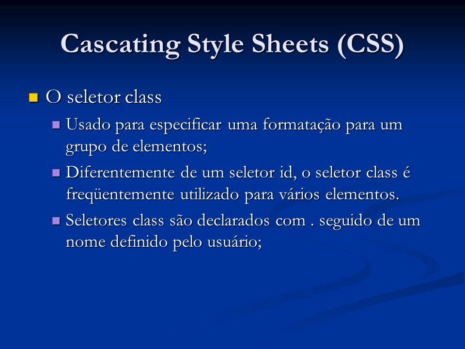 Cascating Style Sheets (CSS) O seletor class O seletor class Usado para especificar uma formatação para um grupo de elementos; Usado para especificar