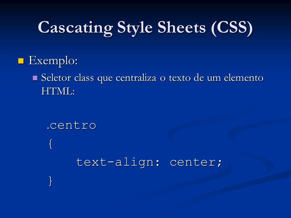 Cascating Style Sheets (CSS) Exemplo: Exemplo: Seletor class que centraliza o texto de um elemento HTML: Seletor class que centraliza o texto de um el