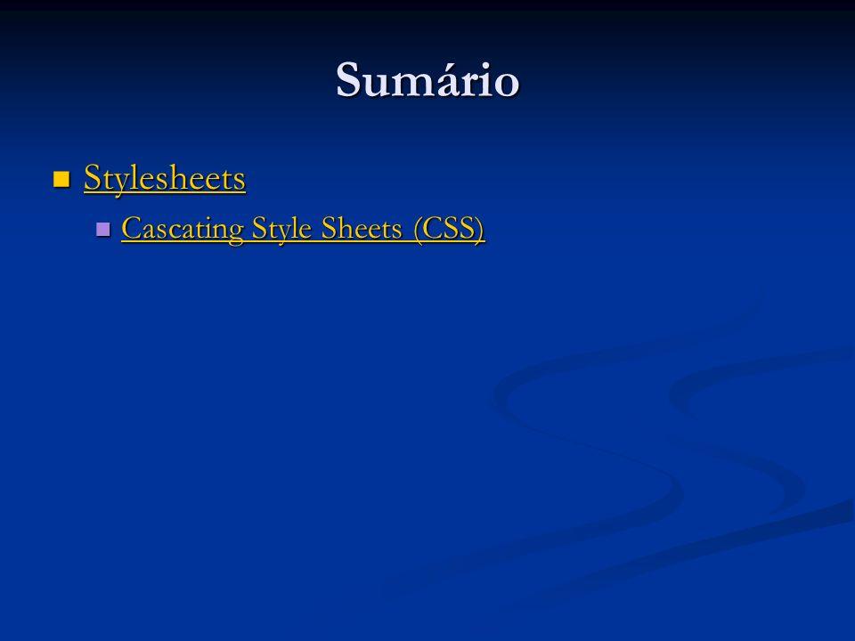 Sumário Stylesheets Stylesheets Stylesheets Cascating Style Sheets (CSS) Cascating Style Sheets (CSS) Cascating Style Sheets (CSS) Cascating Style She