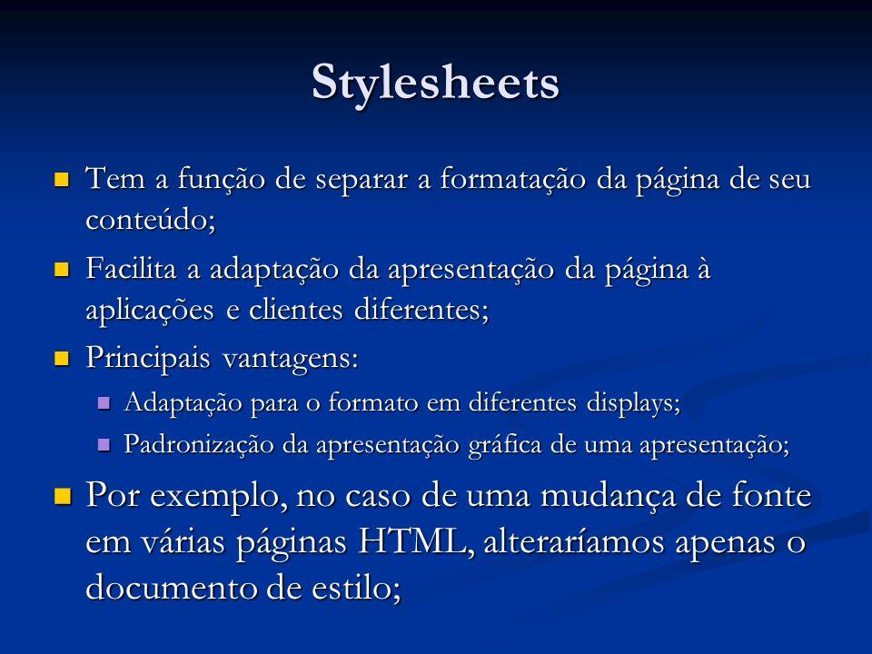 Cascating Style Sheets (CSS) Linguagem que define como os documentos HTML serão exibidos; Linguagem que define como os documentos HTML serão exibidos; Vários documentos HTML podem acessar um único arquivo CSS (folha de estilo), facilitando a padronização de aplicações; Vários documentos HTML podem acessar um único arquivo CSS (folha de estilo), facilitando a padronização de aplicações; Graças ao CSS, deixamos de utilizar atributos de formatação em tags HTML, e passamos a trabalha com formatação em um arquivo CSS; Graças ao CSS, deixamos de utilizar atributos de formatação em tags HTML, e passamos a trabalha com formatação em um arquivo CSS;