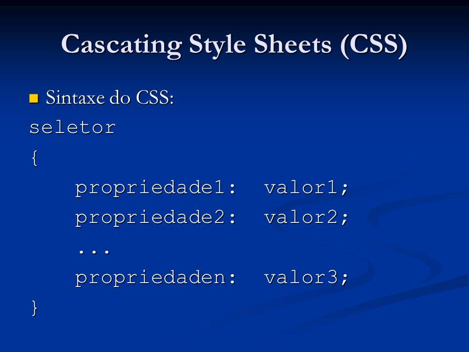 Cascating Style Sheets (CSS) Exemplo: Exemplo: Seletor CSS que formata cor e alinhamento de fonte em parágrafos HTML ( ); Seletor CSS que formata cor e alinhamento de fonte em parágrafos HTML ( );p{ color: red; text-align: center; }