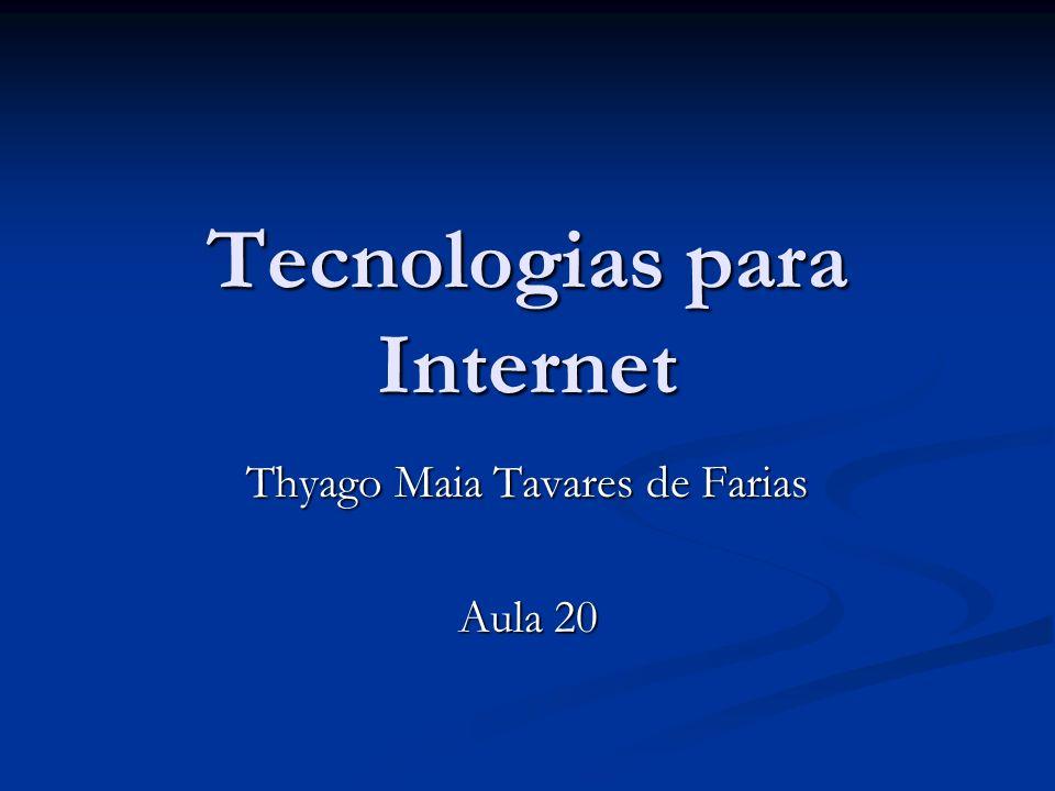 Tecnologias para Internet Thyago Maia Tavares de Farias Aula 20