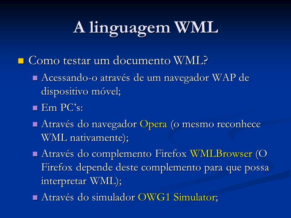 A linguagem WML Como testar um documento WML? Como testar um documento WML? Acessando-o através de um navegador WAP de dispositivo móvel; Acessando-o