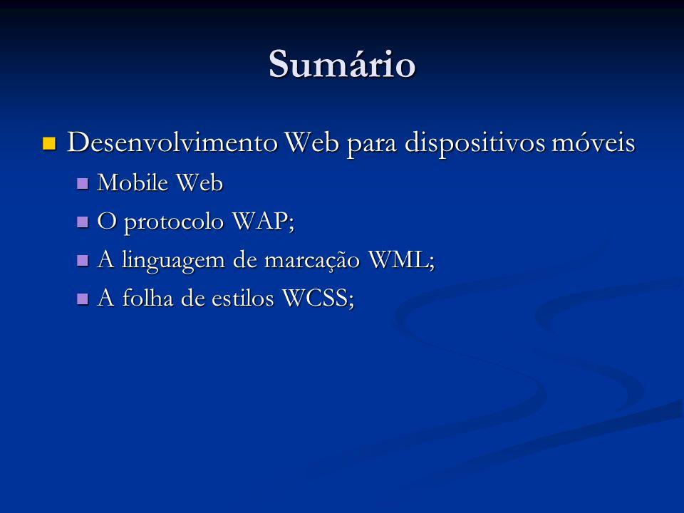 Sumário Desenvolvimento Web para dispositivos móveis Desenvolvimento Web para dispositivos móveis Mobile Web Mobile Web O protocolo WAP; O protocolo W