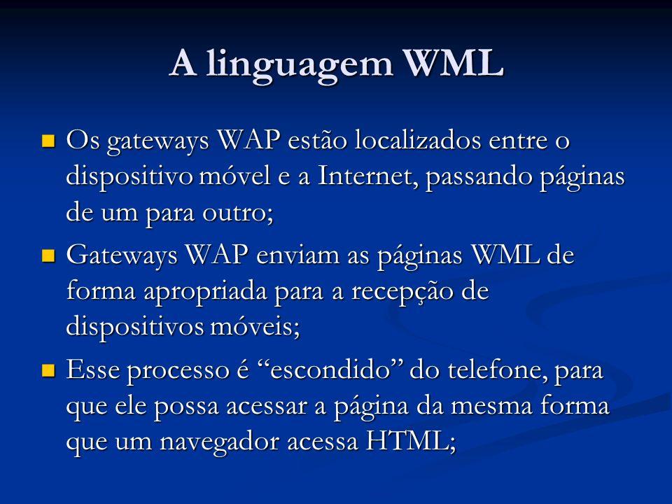 A linguagem WML Os gateways WAP estão localizados entre o dispositivo móvel e a Internet, passando páginas de um para outro; Os gateways WAP estão loc