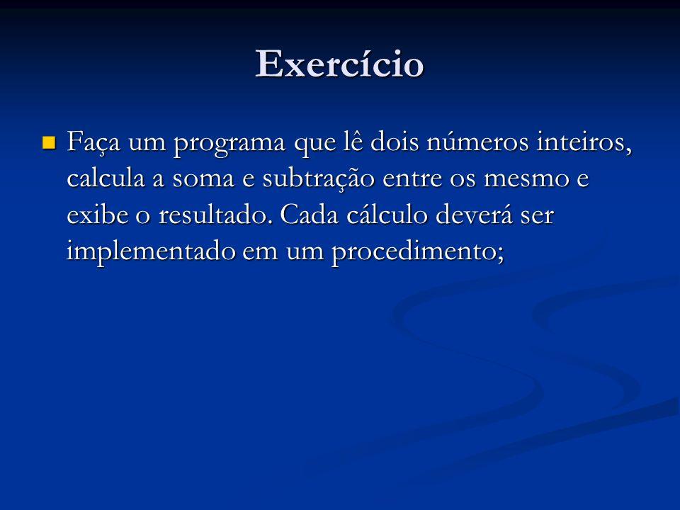 Exercício Faça um programa que lê dois números inteiros, calcula a soma e subtração entre os mesmo e exibe o resultado. Cada cálculo deverá ser implem