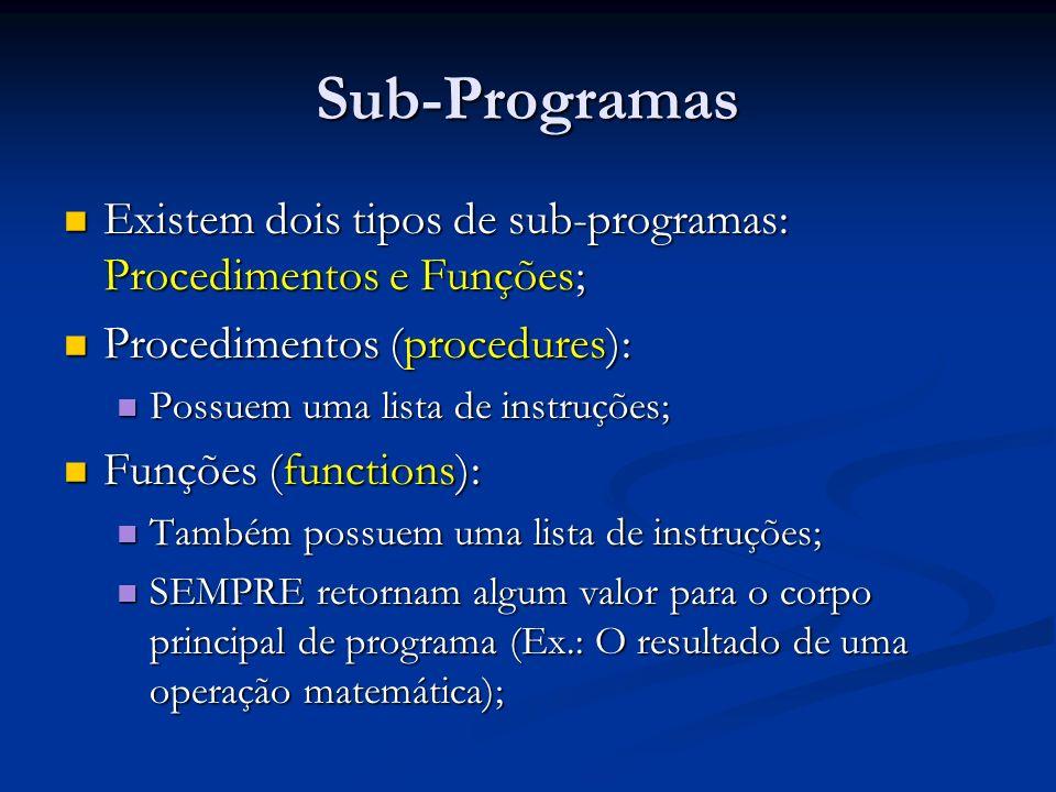 Sub-Programas Existem dois tipos de sub-programas: Procedimentos e Funções; Existem dois tipos de sub-programas: Procedimentos e Funções; Procedimento