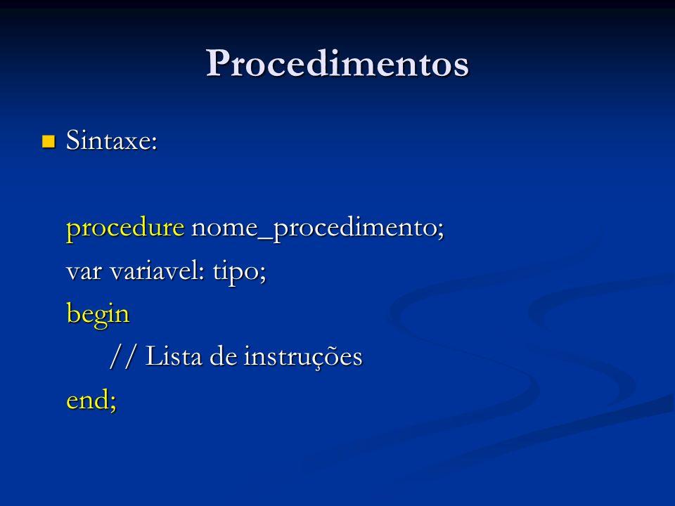 Procedimentos Sintaxe: Sintaxe: procedure nome_procedimento; var variavel: tipo; begin // Lista de instruções end;