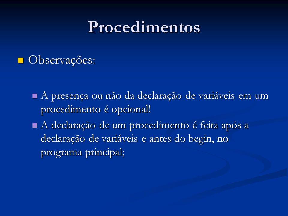 Procedimentos Observações: Observações: A presença ou não da declaração de variáveis em um procedimento é opcional! A presença ou não da declaração de