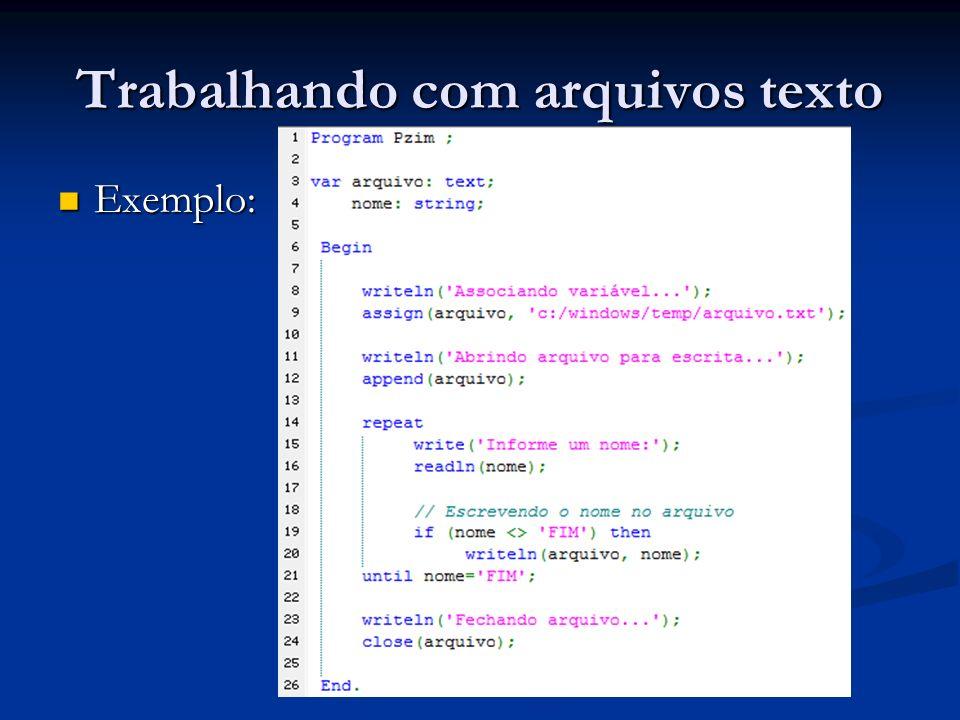 Trabalhando com arquivos texto Exemplo: Exemplo: