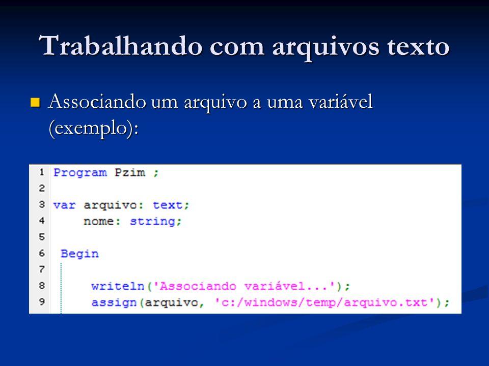Trabalhando com arquivos texto Associando um arquivo a uma variável (exemplo): Associando um arquivo a uma variável (exemplo):