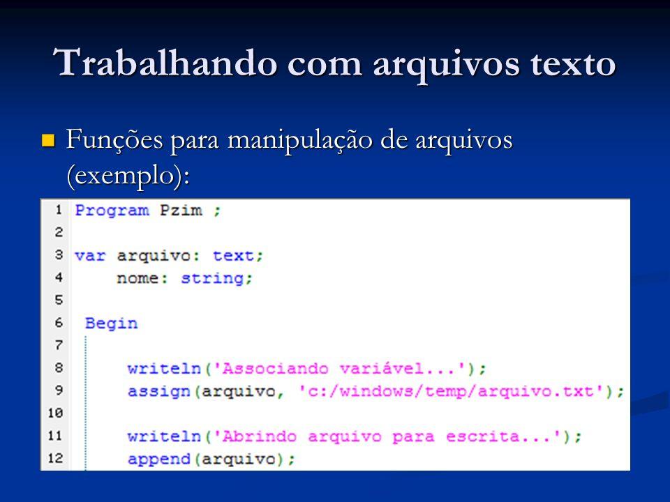 Trabalhando com arquivos texto Funções para manipulação de arquivos (exemplo): Funções para manipulação de arquivos (exemplo):