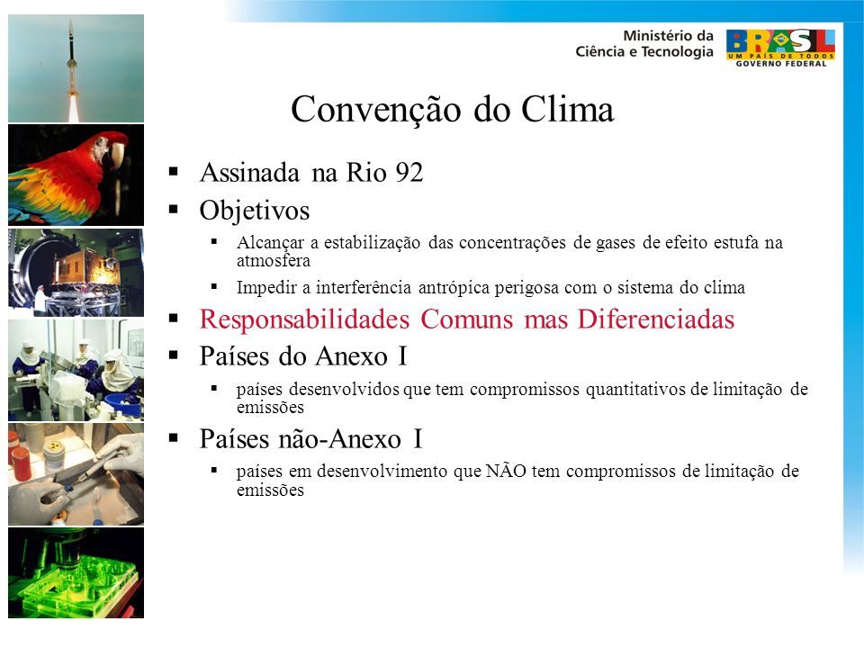 Convenção do Clima Assinada na Rio 92 Objetivos Alcançar a estabilização das concentrações de gases de efeito estufa na atmosfera Impedir a interferên
