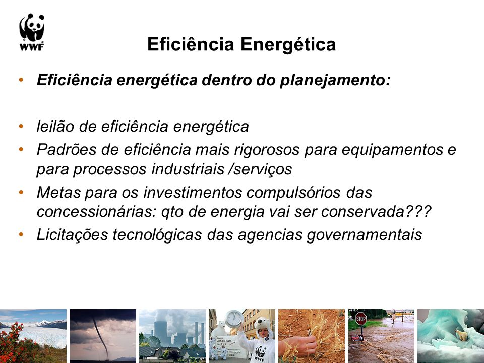Eficiência Energética Eficiência energética dentro do planejamento: leilão de eficiência energética Padrões de eficiência mais rigorosos para equipame