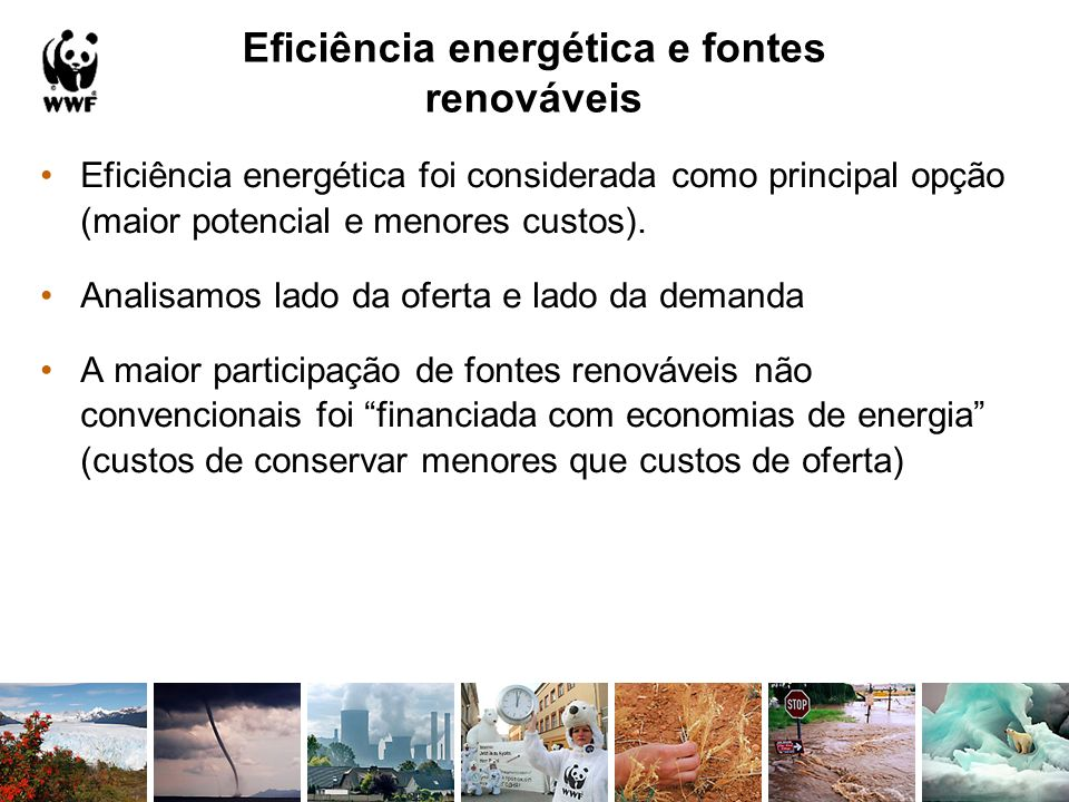 Eficiência energética e fontes renováveis Eficiência energética foi considerada como principal opção (maior potencial e menores custos). Analisamos la