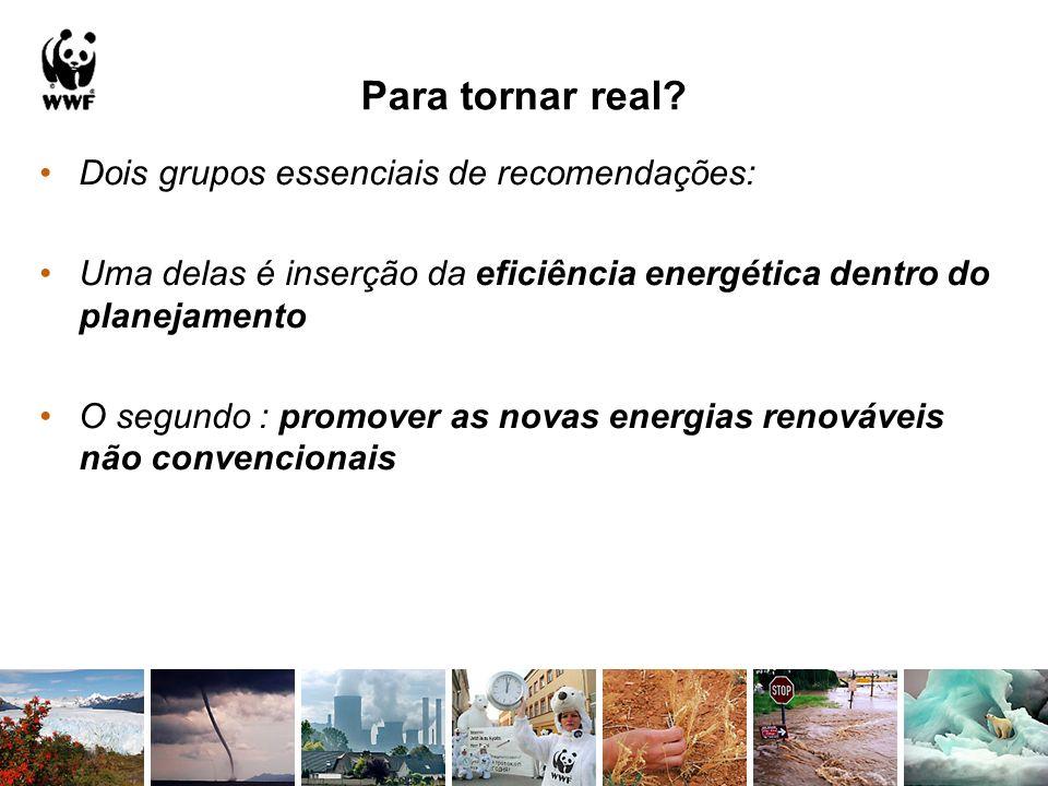 Para tornar real? Dois grupos essenciais de recomendações: Uma delas é inserção da eficiência energética dentro do planejamento O segundo : promover a